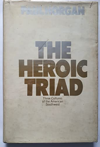 9780434478200: The heroic triad : essays in the social energies of three Southwestern cultures