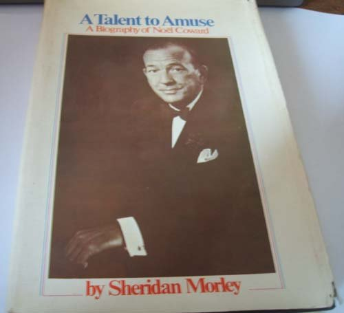 A Talent to Amuse. A Biography of Noel Coward
