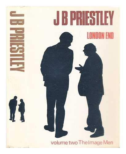 London End (Priestley,John Boynton.The image men,vol.2): J.B. Priestley