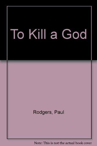 To Kill a God: Rodgers, Paul