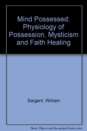 9780434671519: Mind Possessed: Physiology of Possession, Mysticism and Faith Healing