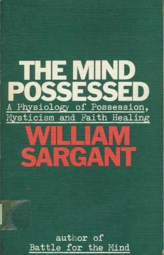 Mind Possessed: Physiology of Possession, Mysticism and Faith Healing