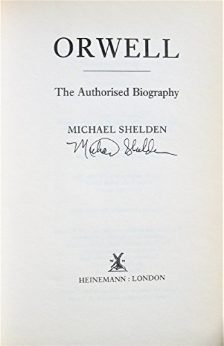 George Orwell: The Authorised Biography: Shelden, Michael