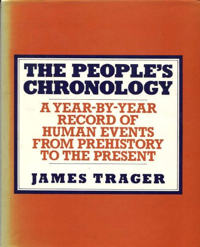 The People's Chronology: A Year-By-Year Record of Human Events from Prehistory to the Present (9780434789900) by James [Editor] Trager