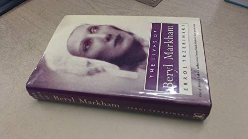 9780434795017: The lives of Beryl Markham: Out of Africa's hidden seductress: Denys Finch Hatton's last great love