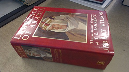 Lawrence of Arabia: The authorized biography of T.E.Lawrence: WILSON, JEREMY