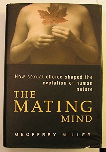 9780434882700: THE MATING MIND : HOW SEXUAL CHOICE SHAPED THE EVOLUTION OF HUMAN NATURE. (Uncorrected Proof Copy),