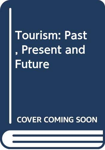 Tourism: Past, Present and Future (Second Edition): Burkart, A J