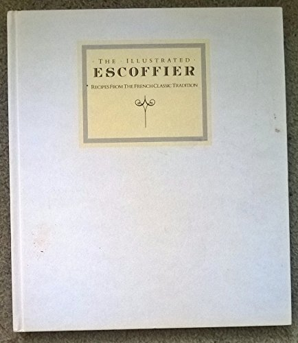"""Illustrated Escoffier: Classic Recipes from """"Le Guide: Auguste Escoffier"""