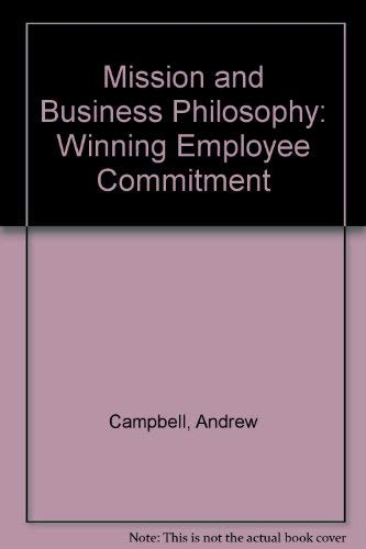 Mission and Business Philosophy: Winning Employee Commitment: ANDREW CAMPBELL, KIRAN