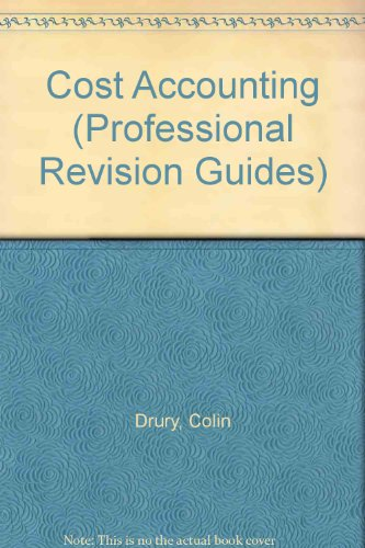Cost Accounting (Professional Revision Guides): Drury, Colin