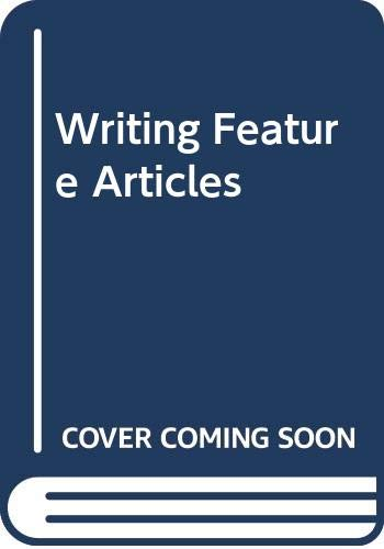 9780434907489: Writing Feature Articles: A Practical Guide to Methods and Markets