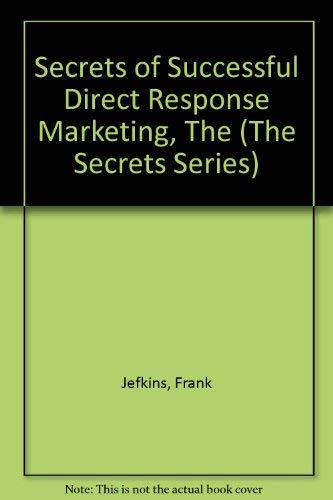 Secrets of Successful Direct Response Marketing: Jefkins, Frank
