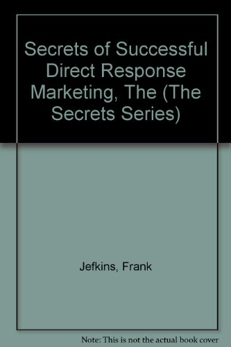 Secrets of Successful Direct Response Marketing, The: Jefkins, Frank
