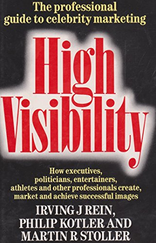 9780434910632: High Visibility: How Executives, Politicians, Entertainers, Athletes and Other Professionals Create, Market and Achieve Successful Images