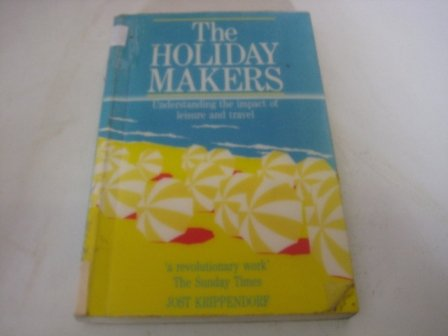 9780434910830: The Holiday Makers: Understanding the Impact of Leisure and Travel