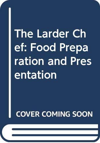 The Larder Chef: Food Preparation and Presentation: Bode, W.K.H., Leto,