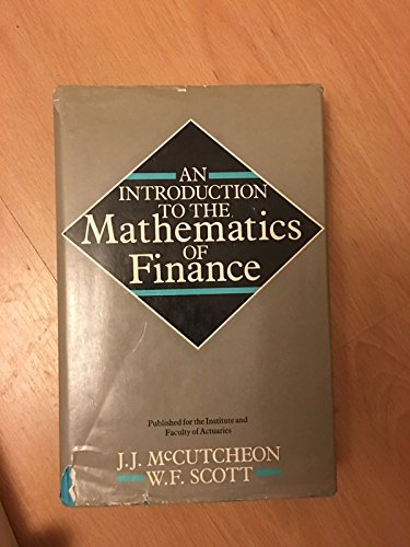 An Introduction to the Mathematics of Finances: Scott, W.F., McCutcheon,