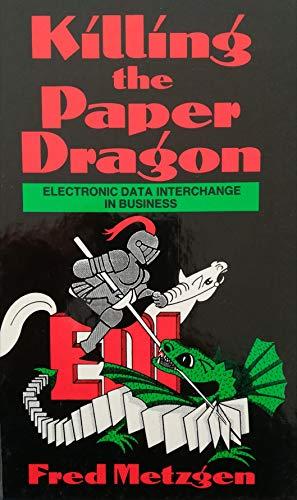 Killing the Paper Dragon. Electronic Data Interchange: Metzgen, Fred