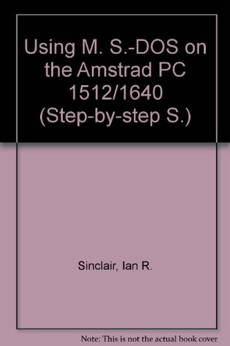 Using MS-DOS on the Amstrad PC 1512/ 1640 (Step-by-step S) (0434918423) by Ian R Sinclair