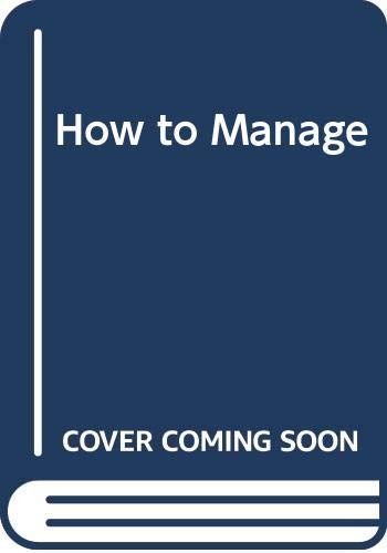 9780434922475: How to Manage