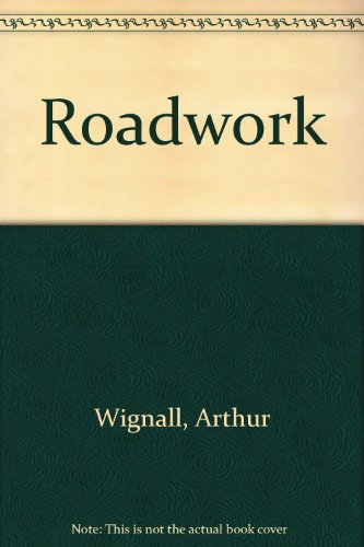 Roadwork: Theory and Practice: Wignall, Arthur; Kendrick, Peter S.; Ancill, Roy