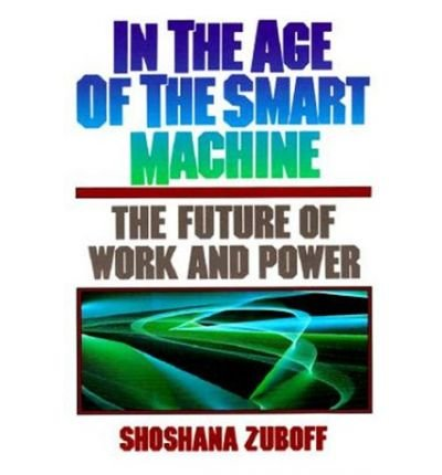 9780434924882: In the Age of the Smart Machine: The Future of Work and Power