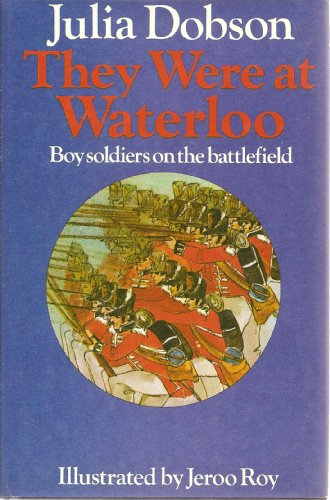 They Were at Waterloo. Boy Soldiers on the Battlefield