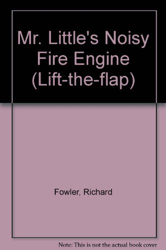 Mr. Little's Noisy Fire Engine (Lift-the-flap) (0434937975) by Richard Fowler