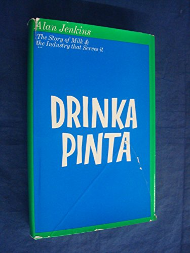 Drinka pinta: the story of milk and the industry that serves it: JENKINS, Alan