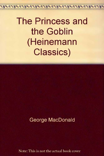 The Princess and the Goblin (Heinemann Classics): MacDonald, George