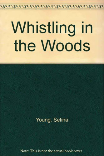 Whistling in the Woods (0434964670) by Young, Selina