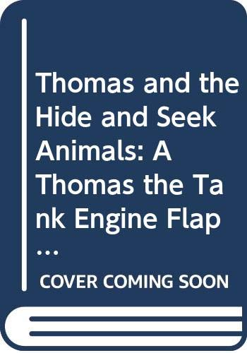 9780434965847: Thomas and the Hide and Seek Animals: A Thomas the Tank Engine Flap Book