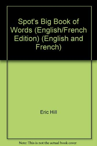 Spot's Big Book of Words (English/French Edition) (English and French) (043496977X) by Eric Hill