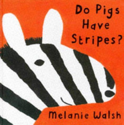Do Pigs Have Stripes?: Walsh, Melanie