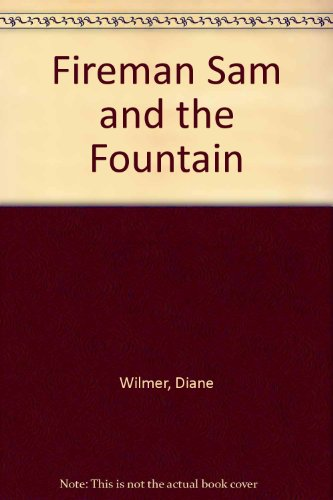Fireman Sam and the Fountain: Wilmer, Diane