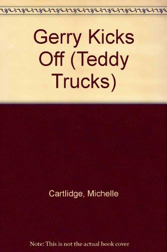 Gerry Kicks Off (Teddy Trucks) (0434977063) by Michelle Cartlidge
