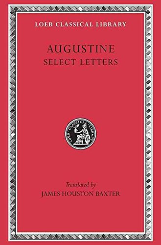 ST. AUGUSTINE : SELECT LETTERS (LOEB CLASSICAL LIBRARY): Augustine, St.; Baxter, James Houston (...