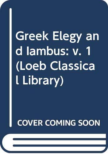 9780434992584: Greek Elegy and Iambus: v. 1 (Loeb Classical Library)