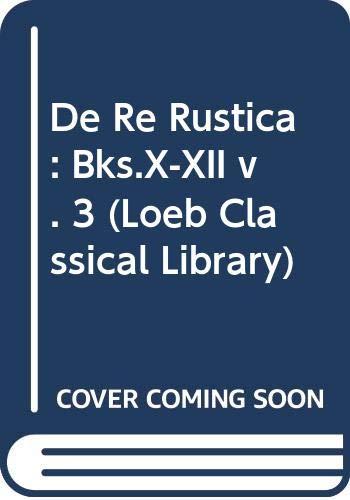 9780434994083: De Re Rustica: Bks.X-XII v. 3 (Loeb Classical Library)