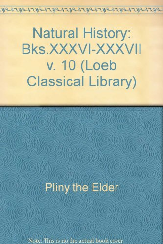 Natural History: Bks.XXXVI-XXXVII v. 10 (Loeb Classical Library): the Elder, Pliny: