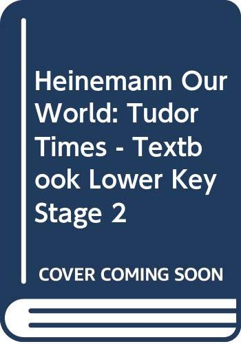 9780435043162: Heinemann Our World: Tudor Times - Textbook Lower Key Stage 2