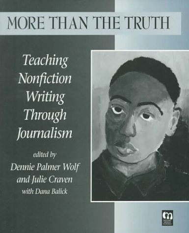 More than the Truth: Teaching Nonfiction Writing Through Journalism (Moving Middle Schools) (Vol 1)...