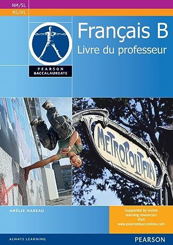 9780435074548: Pearson Baccalaureate Francais B Teacher's Book for the IB Diploma (Pearson International Baccalaureate Diploma: International Editions)