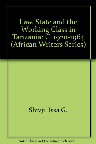 Law, State, and the Working Class in Tanzania, c. 1920-1964 (African Writers Series) (9780435080136) by Issa G. Shivji