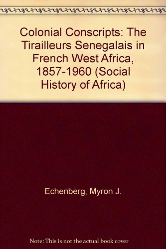 9780435080488: COLONIAL CONSCRIPTS: THE TIRAILLEURS SENEGALAIS IN FRENCH WEST AFRICA, 1857-1960 (Social History of Africa)