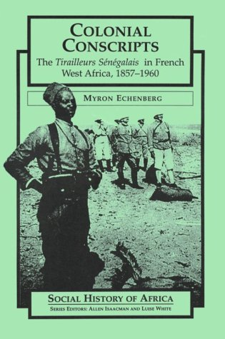 9780435080525: Colonial Conscripts: The Tirailleurs Senegalais in French West Africa, 1857-1960 (Social History of Africa (Paperback))