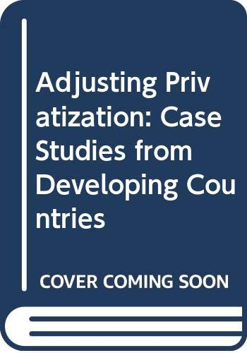 Adjusting Privatization: Case Studies from Developing Countries: Christopher S. Adam,