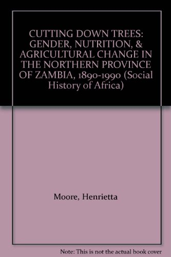 9780435080884: CUTTING DOWN TREES: GENDER, NUTRITION, & AGRICULTURAL CHANGE IN THE NORTHERN PROVINCE OF ZAMBIA, 1890-1990 (Social History of Africa)