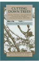 9780435080907: Cutting Down Trees: Gender, Nutrition, and Agricultural Change in the Northern Province of Zambia, 1890-1990 (Social History of Africa (Paperback))